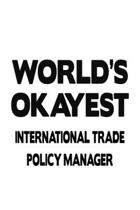 World's Okayest International Trade Policy Manager: Awesome International Trade Policy Manager Notebook, International Trade Policy Managing/Organizer