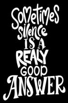 Sometimes Silence Is A Realy Good Answer: 6x9 College Ruled Line Paper 150 Pages