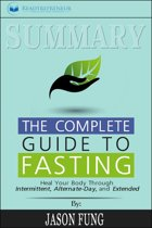 Summary of The Complete Guide to Fasting: Heal Your Body Through Intermittent, Alternate-Day, and Extended by Jason Fung and Jimmy Moore