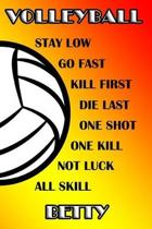 Volleyball Stay Low Go Fast Kill First Die Last One Shot One Kill Not Luck All Skill Betty
