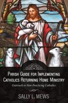Parish Guide for Implementing Catholics Returning Home Ministry