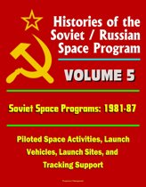 Histories of the Soviet / Russian Space Program: Volume 5: Soviet Space Programs: 1981-87 - Piloted Space Activities, Launch Vehicles, Launch Sites, and Tracking Support
