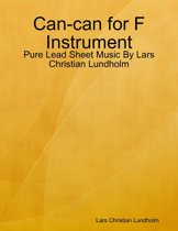 Can-can for F Instrument - Pure Lead Sheet Music By Lars Christian Lundholm