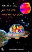 Robert d'Souza and the Girl from Another Planet
