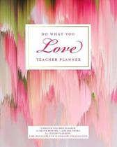 Do What You Love Teacher Planner, Undated 12 Blank Months & 52 Blank Weeks