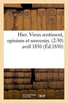 Hier. Vieux Sentiment, Opinions Et Souvenirs. 2-30 Avril 1850