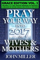 Pray Your Way Into 2017 for Wives & Mothers (Grace Edition) Volume 2