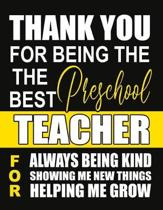 Thank You for Being the Best Preschool Teacher For Always Being Kind Showing Me New Things Helping Me Grow: Teacher Notebook, Journal or Planner for T