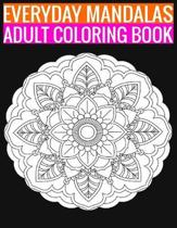 Everyday Mandalas Adult Coloring Book: 140 Page with one side s mandalas illustration Adult Coloring Book Mandala Images Stress Management Coloring ..