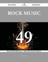 Rock music 49 Success Secrets - 49 Most Asked Questions On Rock music - What You Need To Know
