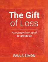 The Gift of Loss: A Journey from Grief to Gratitude