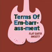 Flat Earth Society - Terms Of Em-Barr-Ass-Ment