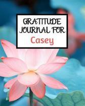 Gratitude Journal For Casey: Gratitude Journal / Notebook / Diary / Gratitude Journal For Women / Gratitude Journal For Kids / Gratitude Journal an