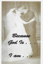 Because God Is . . . I Am: Scriptures From God Who Are You? And Who Am I?