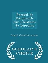Recueil de Documents Sur L'Histoire de Lorraine - Scholar's Choice Edition