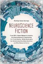 Neuroscience Fiction: From ''2001: A Space Odyssey'' to ''inception,'' How Neuroscience Is Transforming Sci-Fi Into Reality--While Challenging O