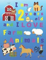 I am 2 years old and I LOVE Farm Animals: I Am Two Years Old and Love Farm Animals Coloring Book for 2-Year-Old Children. Great for Learning Colors an