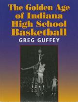 The Golden Age of Indiana High School Basketball