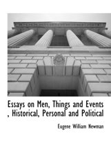 Essays on Men, Things and Events, Historical, Personal and Political