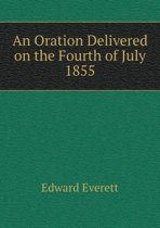 An Oration Delivered on the Fourth of July 1855
