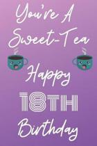 You're A Sweet-Tea Happy 18th Birthday