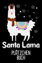 Santa Lama Pl�tzchen Buch: S��es Lama auf deinem Pl�tzchen Weihnachten Buch f�r die Weihnachtszeit / DIN A5 - 6x9'' - 120 Seiten mit Rezeptvorlage