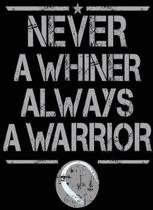 Never a Whiner Always a Warrior
