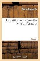 Le Th��tre de P. Corneille. Volume 1 M�lite