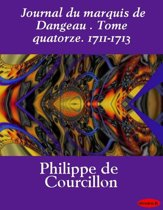 Journal du marquis de Dangeau . Tome quatorze. 1711-1713