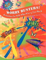 Worry Busters! Activities for Kids Who Worry Too Much