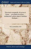 Dissertatio Inauguralis, de Pertussi. Quam, ... Pro Gradu Doctoratus, ... Eruditorum Examini Subjicit Gulielmus Kirkland, ...