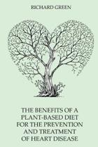 The Benefits Of A Plant-Based Diet For The Prevention And Treatment Of Heart Disease