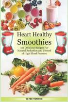 Heart Healthy Smoothies 125 Delicious Recipes for Natural Reduction and Control of High Blood Pressure