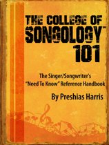 The College of Songology 101: The Singer/Songwriter's 'Need To Know' Reference Handbook