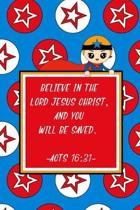 Believe in the Lord Jesus Christ, and you will be saved. Acts 16: 31: Prayer Book for Children - Bible Verses Diary- Notebook for Religion Class