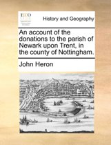 An Account of the Donations to the Parish of Newark Upon Trent, in the County of Nottingham.