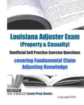 Louisiana Adjuster Exam (Property & Casualty) Unofficial Self Practice Exercise Questions covering Fundamental Claim Adjusting Knowledge