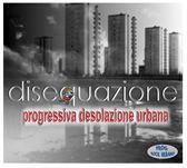 Progressiva Desolazione Urbana