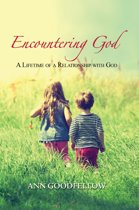 Encountering God: A Lifetime of a Relationship with God