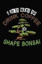 I Just Want To Drink Coffee and Shape Bonsai