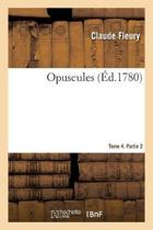 Opuscules. Tome 4. Partie 2