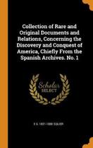 Collection of Rare and Original Documents and Relations, Concerning the Discovery and Conquest of America, Chiefly from the Spanish Archives. No. 1