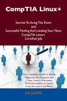 CompTIA Linux+ Secrets To Acing The Exam and Successful Finding And Landing Your Next CompTIA Linux+ Certified Job