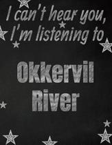 I can't hear you, I'm listening to Okkervil River creative writing lined notebook: Promoting band fandom and music creativity through writing...one da