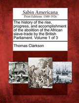 The History of the Rise, Progress, and Accomplishment of the Abolition of the African Slave-Trade by the British Parliament. Volume 1 of 3