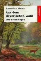 Aus dem Bayerischen Wald: Vier Erz�hlungen