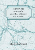 Historical Research an Outline of Theory and Practice