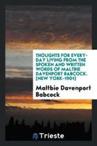 Thoughts for Every-Day Living from the Spoken and Written Words of Maltbie Davenport Babcock