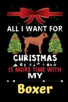 All I want for Christmas is more time with my Boxer: Christmas Gift for Boxer Lovers, Boxer Lovers Journal / Notebook / Diary / Thanksgiving & Christm