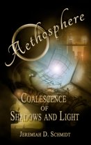 Aethosphere: Book 1: Coalescence of Shadows and Light